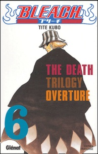 Tite Kubo - Bleach Tome 6 : The Death Trilogy Overture.
