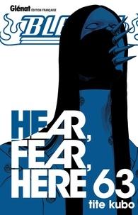 Tite Kubo - Bleach - Tome 63 - Hear, fear, here.