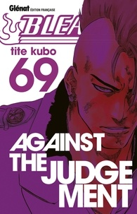 Tite Kubo - Bleach Tome 69 : Against the Judgement.