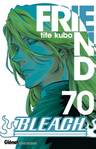 Tite Kubo - Bleach Tome 70 : Friend.