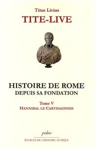Tite-Live - Histoire de Rome depuis sa fondation - Tome 5, Hannibal et les Carthaginois.