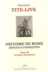 Tite-Live - Histoire de Rome depuis sa fondation - Tome 7, Le siècle de Scipion.