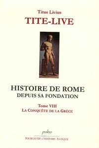 Tite-Live - Histoire de Rome depuis sa fondation - Tome 8, La conquête de la Grèce.