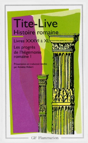 Tite-Live - Histoire Romaine - Livres 36 à 40, Les progrès de l'hégémonie romaine 1, Jusqu'à la mort de Philippe V.