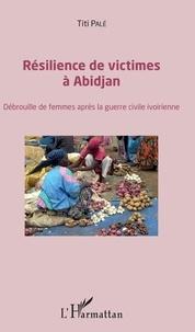 Résilience des victimes à Abidjan - Débrouille de femmes après la guerre civile ivoirienne.pdf