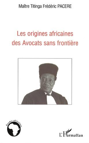 Titinga-Frédéric Pacéré - Les origines africaines des Avocats sans frontière.
