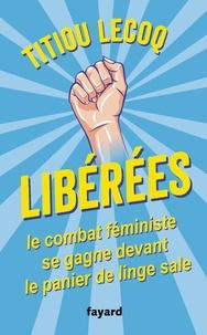 Téléchargez de nouveaux livres gratuitement Libérées  - Le combat féministe se gagne devant le panier de linge sale CHM (French Edition) par Titiou Lecoq