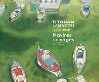 Titouan Lamazou - Agenda Titouan Lamazou - Navires et rivages.