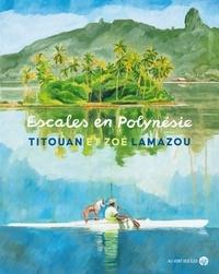 Titouan Lamazou et Zoé Lamazou - Escales en Polynésie.