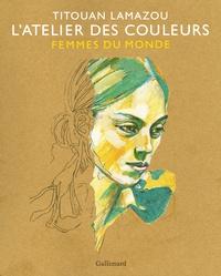 Titouan Lamazou - L'atelier des couleurs - Femmes du monde.