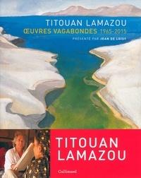Titouan Lamazou - Titouan Lamazou - Oeuvres vagabondes 1965-2015.
