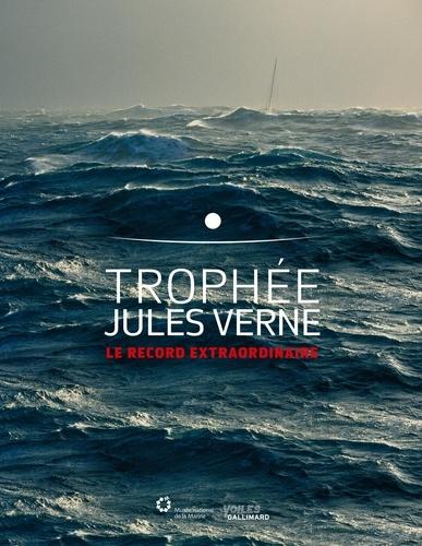 Trophée Jules Verne. Le record extraordinaire
