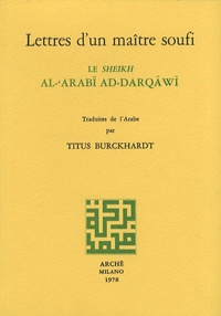 Titus Burckhardt - Lettres d'un maître soufi - Le Sheikh al-'Arabî ad-Darqâwî.