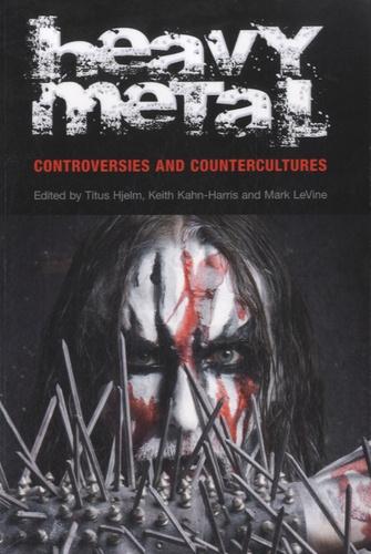 Titus Hjelm et Keith Kahn-Harris - Heavy Metal - Controversies and Countercultures.
