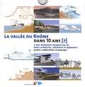 Tiziana Bardi et Jacky Vieux - La vallée du Rhône dans 10 ans (?) - Six sites rhodaniens imaginés par de futurs architectes, urbanistes et ingénieurs : projets, explorations et paysages. 1 DVD