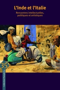Tiziana Leucci et Claude Markovits - L'Inde et l'Italie - Rencontres intellectuelles, politiques et artistiques.