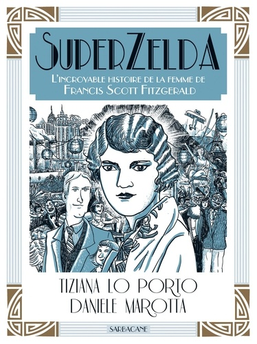 Tiziana Lo Porto et Daniele Marotta - SuperZelda - L'incroyable histoire de la femme de Francis Scott Fitzgerald.