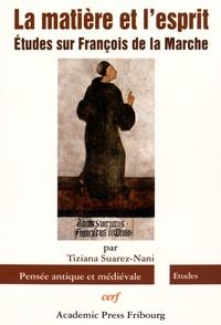 Tiziana Suarez-Nani - La matière et l'esprit - Etudes sur François de la Marche.