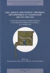 Tiziana Suarez-Nani et Olivier Ribordy - Lieu, espace, mouvement - Physique, métaphysique et cosmologie (XIIe-XVIe siècles).