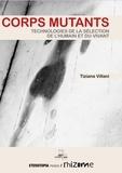 Tiziana Villani - Corps mutants - Technologies de la sélection de l'humain et du vivant.
