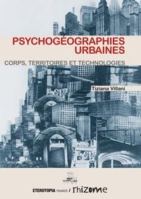 Tiziana Villani - Psychogéographies urbaines - Corps, territoires et technologies.