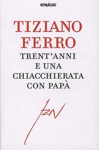 Tiziano Ferro - Trent'Anni E Una Chiacchierata Con Papà.