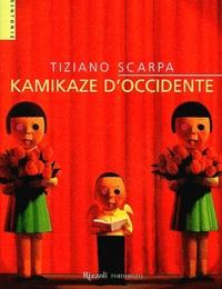 Tiziano Scarpa - Kamikaza d'Occidente.
