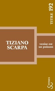 Tiziano Scarpa - Venise est un poisson.