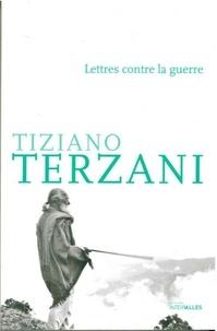 Tiziano Terzani - Lettres contre la guerre.