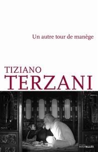 Tiziano Terzani - Un autre tour de manège.