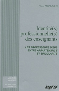 Tizou Perez-Roux - Identité(s) professionnelle(s) des enseignants - Les professeurs d'EPS entre appartenance et singularité.