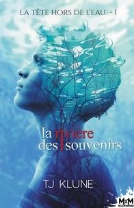 TJ Klune - La tête hors de l'eau Tome 1 : La rivière des souvenirs.