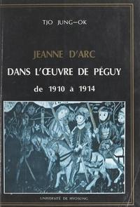 Tjo Jung-Ok et Simone Fraisse - Jeanne d'Arc dans l'œuvre de Péguy de 1910 à 1914.