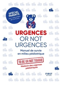 To be or not Toubib - Urgences or not urgences - Manuel de survie en milieu pédiatrique.