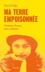 To Nga Tran et Philippe Broussard - Ma terre empoisonnée - Vietnam, France, mes combats.
