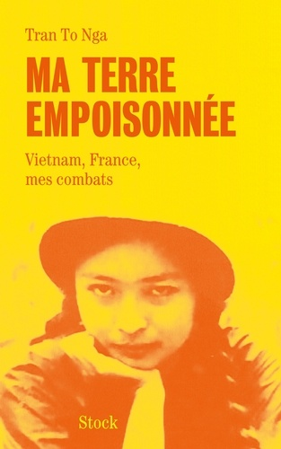 To Nga Tran et Philippe Broussard - Ma terre empoisonnée - Vietnam, France, mes combats.