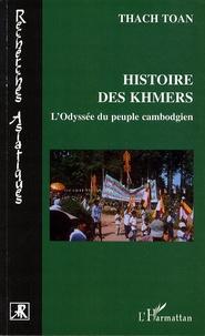 Toan Thach - Histoire des Khmers - Ou L'Odyssée du peuple cambodgien.