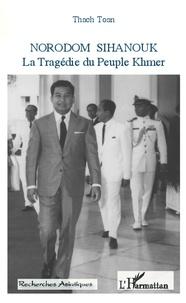 Toan Thach - Norodom Sihanouk 1922-2012 - La tragédie du peuple khmer.