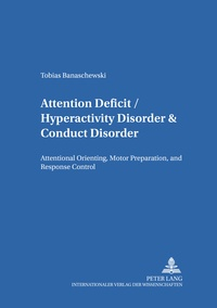 Tobias Banaschewski - Attention Deficit/Hyperactivity Disorder & Conduct Disorder - Attentional Orienting, Motor Preparation, and Response Control.