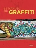 Eve Vila et Tobias Barenthin Lindblad - Le manuel du graffiti - Style, matériel et techniques.