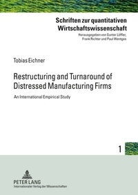 Tobias Eichner - Restructuring and Turnaround of Distressed Manufacturing Firms - An International Empirical Study.