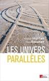 Tobias Hürter et Max Rauner - Les univers parallèles - Du géocentrisme au multivers.