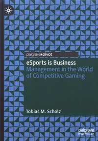 Tobias M. Scholz - eSports is Business - Management in the World of Competitive Gaming.