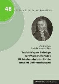 Tobias Mayers Beiträge zur Wissenschaft des 18. Jahrhunderts im Lichte neuerer Untersuchungen.