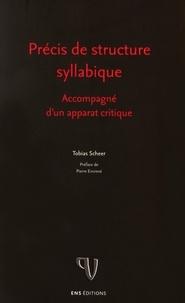 Tobias Scheer - Précis de structure syllabique - Accompagné d'un apparat critique.