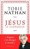 Tobie Nathan - Jésus le guérisseur.