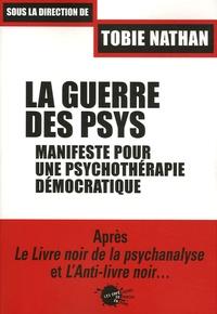 Tobie Nathan - La guerre des psys - Manifeste pour une psychothérapie démocratique.