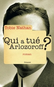 Tobie Nathan - Qui a tué Arlozoroff ?.