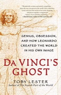 Toby Lester - Da Vinci's Ghost: Genius, Obsession, and How Leonardo Created the World in His Own Image.
