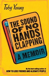 Toby Young - The Sound of No Hands Clapping - A Memoir.
